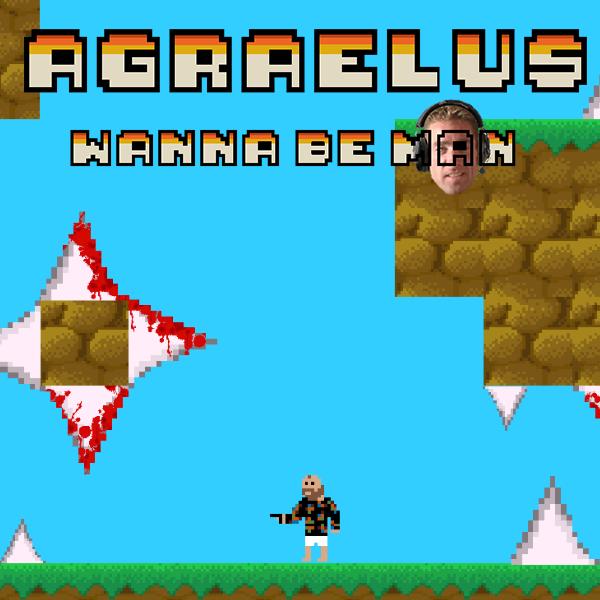 Agraelus, Wanna be MaN