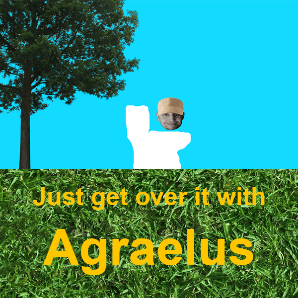 Just get over it with Agraelus